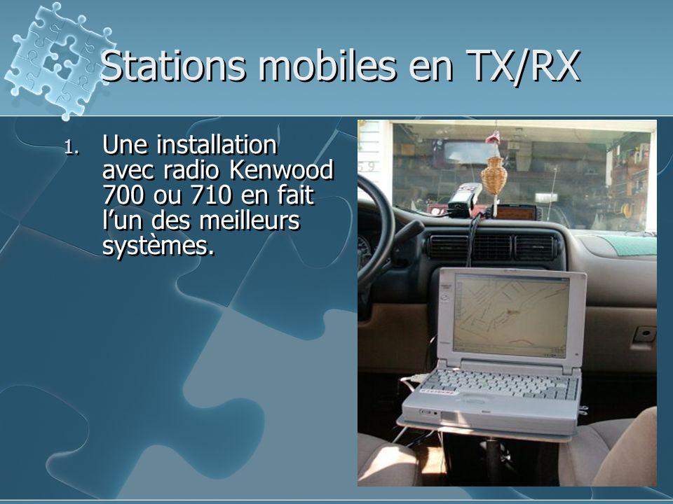 Stations mobiles en TX/RX 1. Une installation avec radio Kenwood 700 ou 710 en fait lun des meilleurs systèmes.
