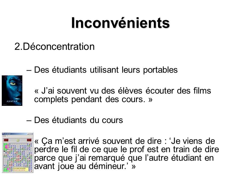Inconvénients 2.Déconcentration –Des étudiants utilisant leurs portables « Jai souvent vu des élèves écouter des films complets pendant des cours. » –