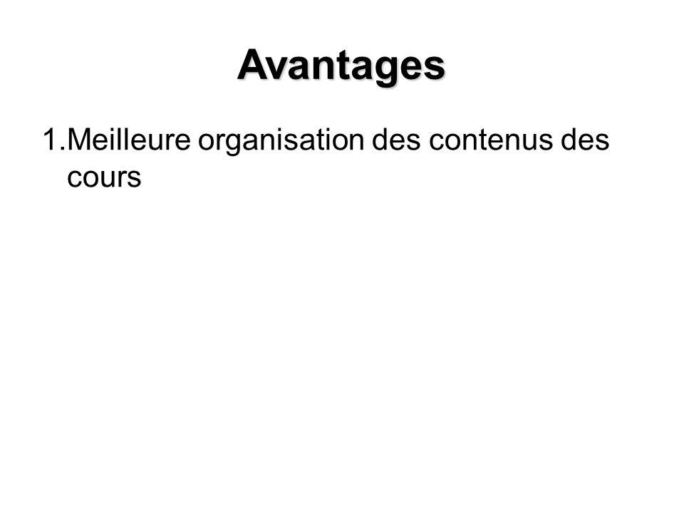 Avantages 1.Meilleure organisation des contenus des cours