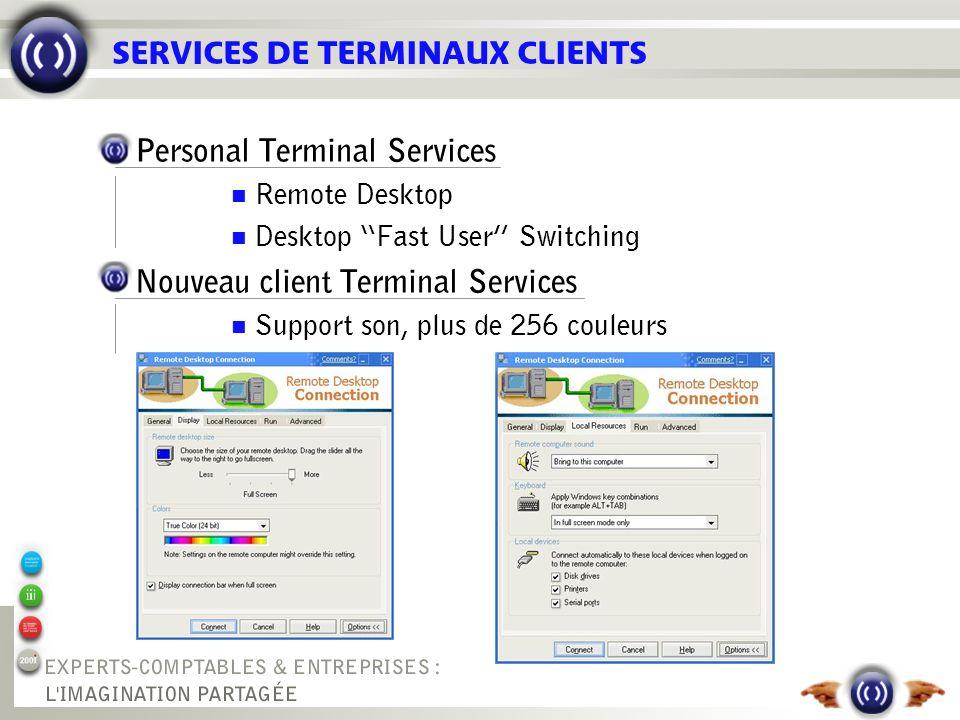 SERVICES DE TERMINAUX CLIENTS Personal Terminal Services Remote Desktop Desktop Fast User Switching Nouveau client Terminal Services Support son, plus