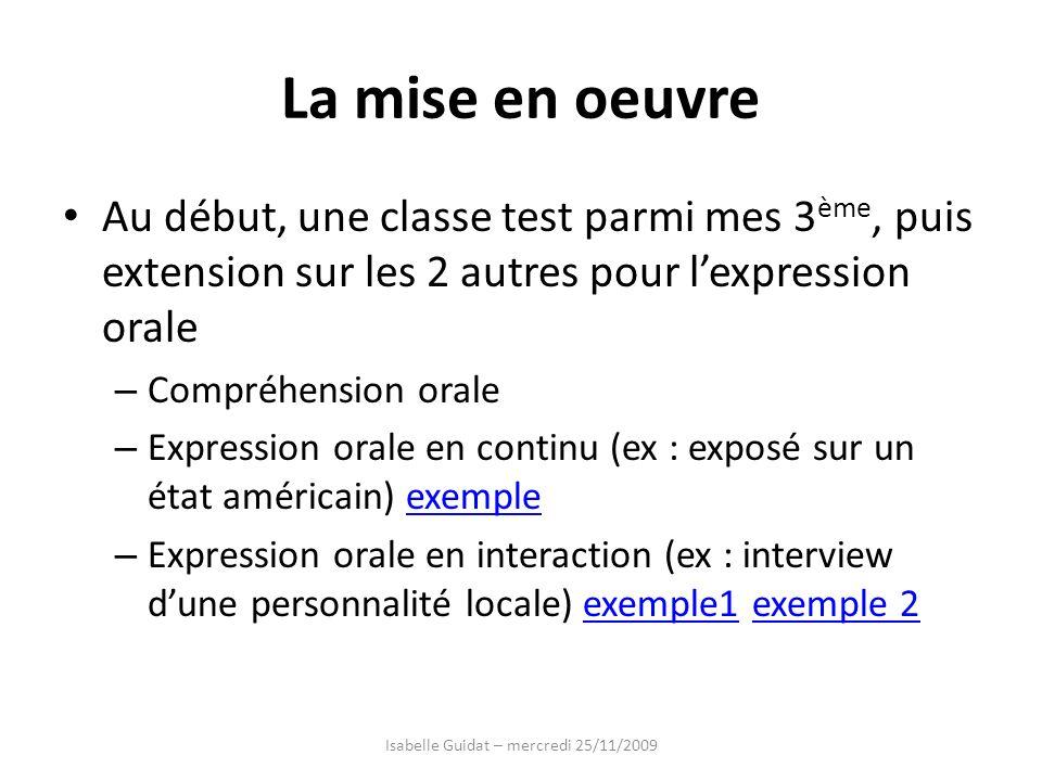 La mise en oeuvre Au début, une classe test parmi mes 3 ème, puis extension sur les 2 autres pour lexpression orale – Compréhension orale – Expression