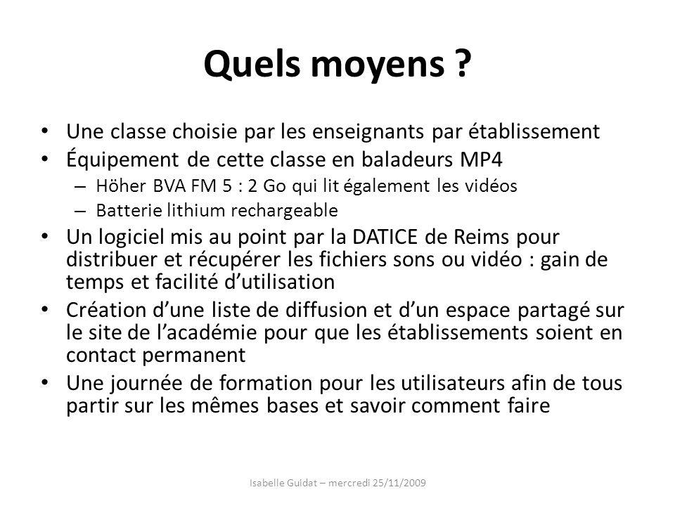 Quels moyens ? Une classe choisie par les enseignants par établissement Équipement de cette classe en baladeurs MP4 – Höher BVA FM 5 : 2 Go qui lit ég