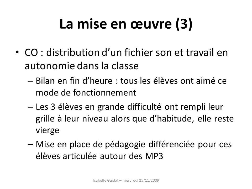 La mise en œuvre (3) CO : distribution dun fichier son et travail en autonomie dans la classe – Bilan en fin dheure : tous les élèves ont aimé ce mode