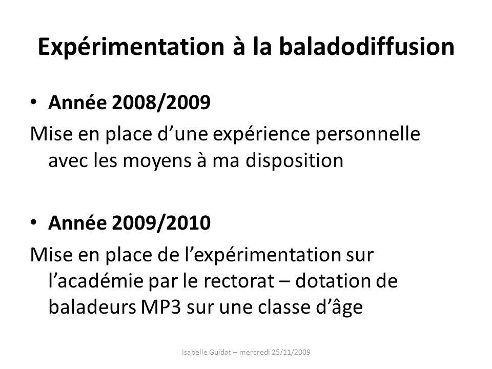 Expérimentation à la baladodiffusion Année 2008/2009 Mise en place dune expérience personnelle avec les moyens à ma disposition Année 2009/2010 Mise e