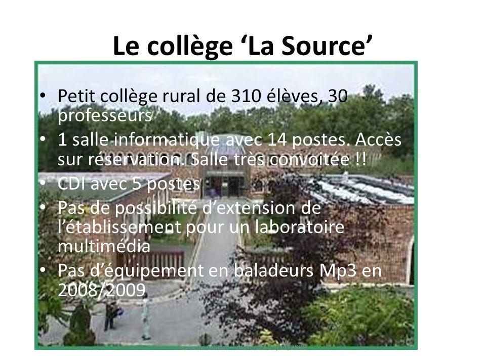 Le collège La Source Petit collège rural de 310 élèves, 30 professeurs 1 salle informatique avec 14 postes. Accès sur réservation. Salle très convoité