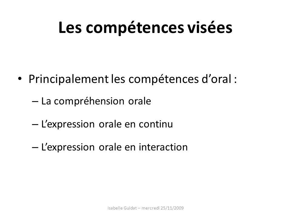 Les compétences visées Principalement les compétences doral : – La compréhension orale – Lexpression orale en continu – Lexpression orale en interacti