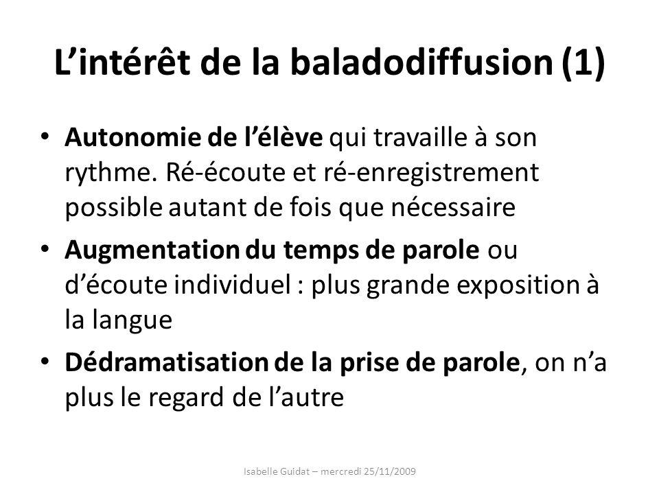 Lintérêt de la baladodiffusion (1) Autonomie de lélève qui travaille à son rythme. Ré-écoute et ré-enregistrement possible autant de fois que nécessai