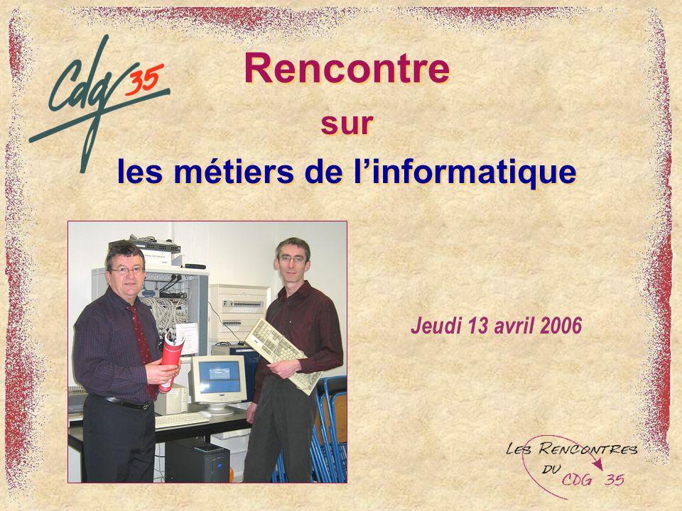 Rencontre sur les métiers de linformatique Rencontre sur les métiers de linformatique Jeudi 13 avril 2006