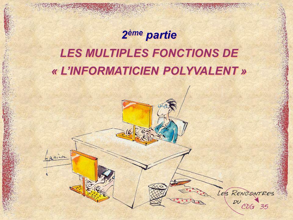 2 ème partie LES MULTIPLES FONCTIONS DE « LINFORMATICIEN POLYVALENT »