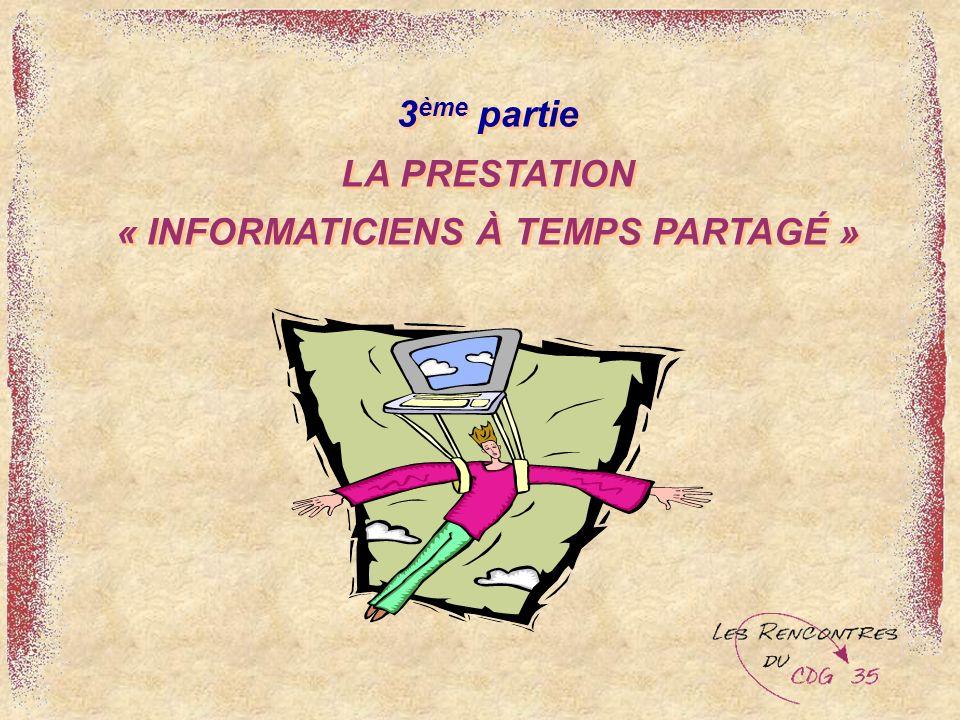 3 ème partie LA PRESTATION « INFORMATICIENS À TEMPS PARTAGÉ »