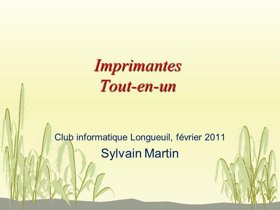 Imprimantes Tout-en-un Club informatique Longueuil, février 2011 Sylvain Martin