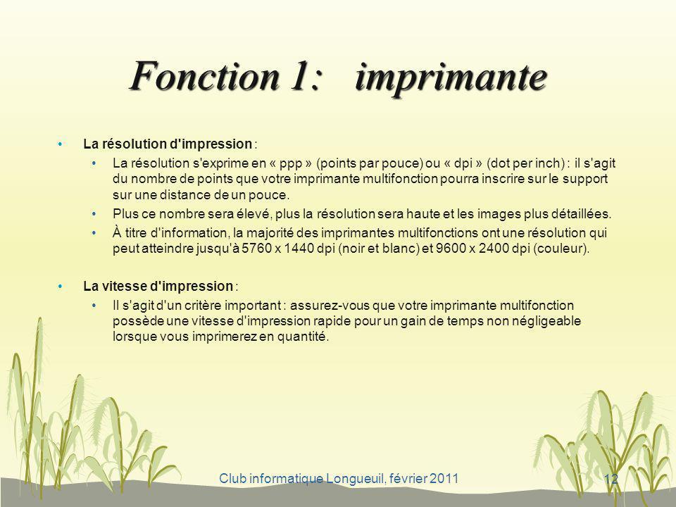 Club informatique Longueuil, février 2011 Fonction 1: imprimante La résolution d'impression : La résolution s'exprime en « ppp » (points par pouce) ou