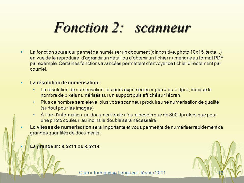 Club informatique Longueuil, février 2011 Fonction 2: scanneur La fonction scanneur permet de numériser un document (diapositive, photo 10x15, texte..