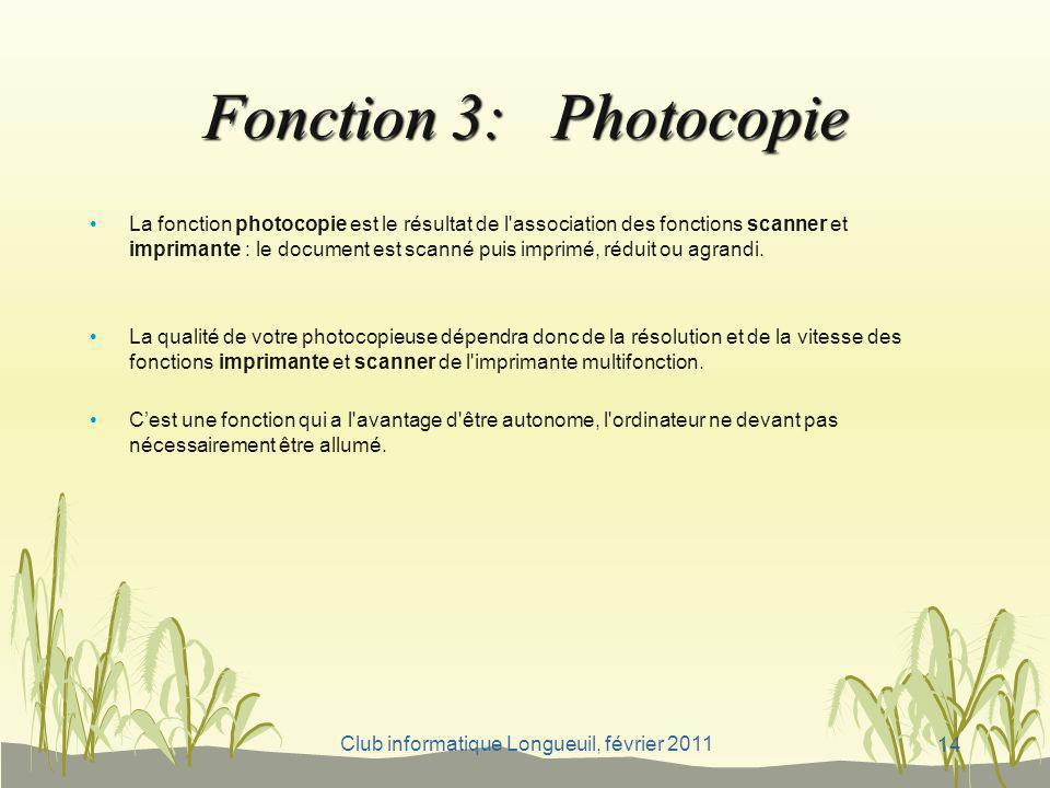 Club informatique Longueuil, février 2011 Fonction 3: Photocopie La fonction photocopie est le résultat de l'association des fonctions scanner et impr
