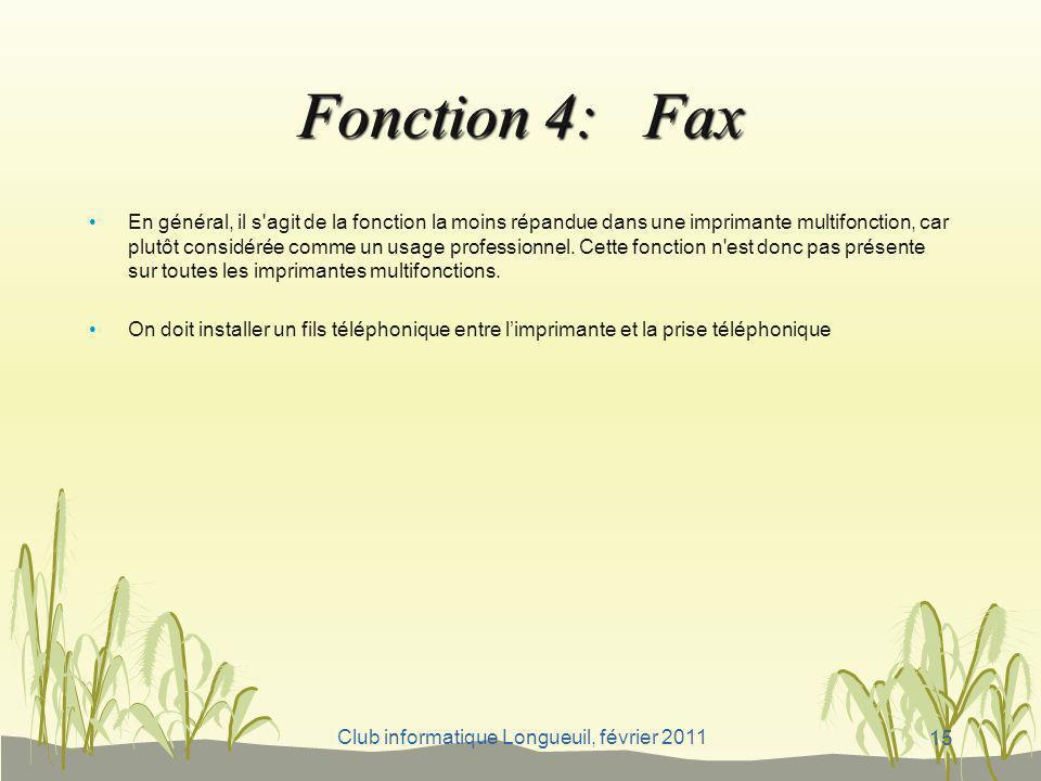 Club informatique Longueuil, février 2011 Fonction 4: Fax En général, il s'agit de la fonction la moins répandue dans une imprimante multifonction, ca