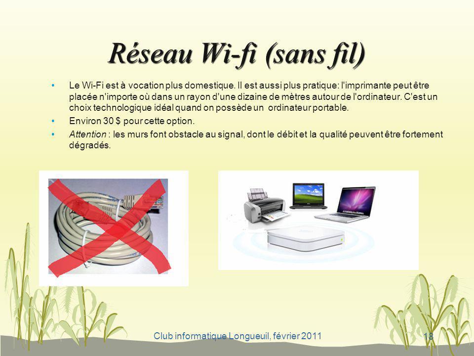 Club informatique Longueuil, février 2011 Réseau Wi-fi (sans fil) Le Wi-Fi est à vocation plus domestique. Il est aussi plus pratique: l'imprimante pe