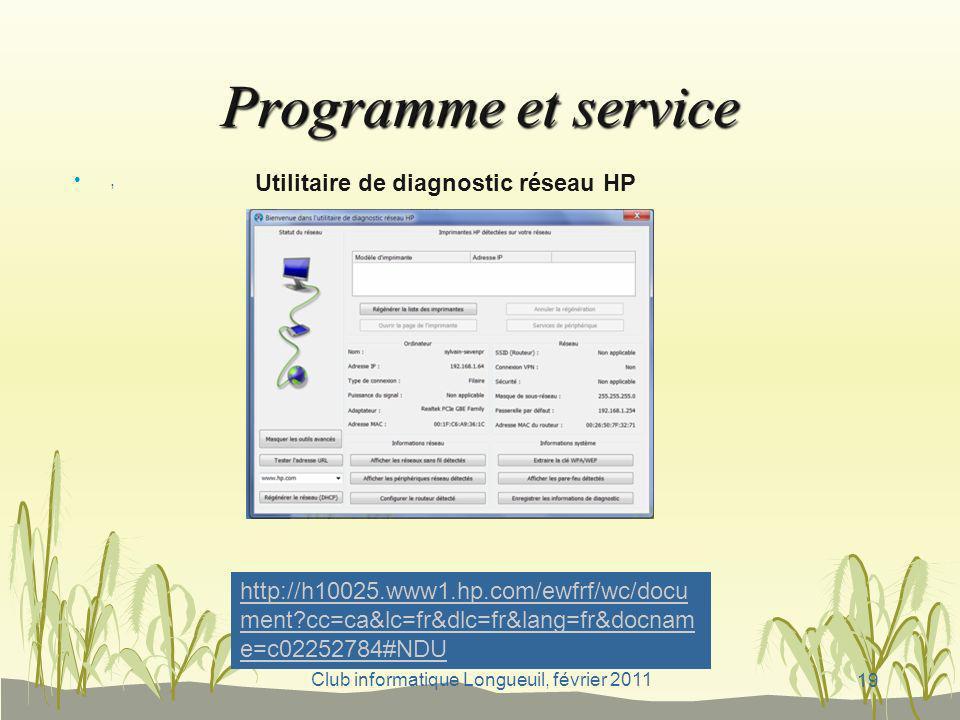Club informatique Longueuil, février 2011 Programme et service, Utilitaire de diagnostic réseau HP http://h10025.www1.hp.com/ewfrf/wc/docu ment?cc=ca&