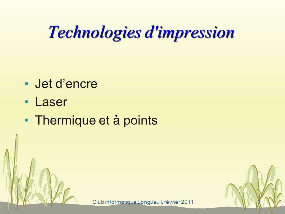 Club informatique Longueuil, février 2011 Technologies d'impression Technologies d'impression Jet dencre Laser Thermique et à points 2