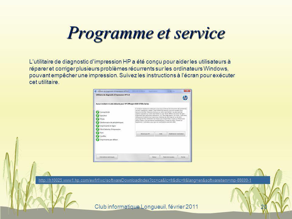 Club informatique Longueuil, février 2011 Programme et service L'utilitaire de diagnostic d'impression HP a été conçu pour aider les utilisateurs à ré