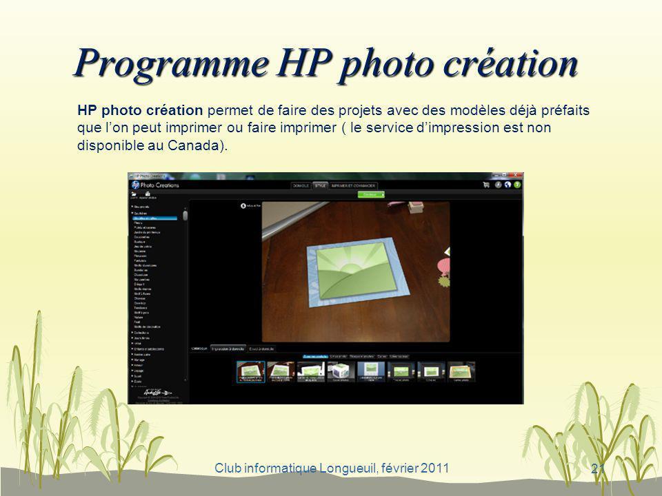 Club informatique Longueuil, février 2011 Programme HP photo création HP photo création permet de faire des projets avec des modèles déjà préfaits que