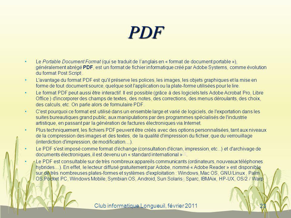Club informatique Longueuil, février 2011 PDF Le Portable Document Format (qui se traduit de langlais en « format de document portable »), généralemen