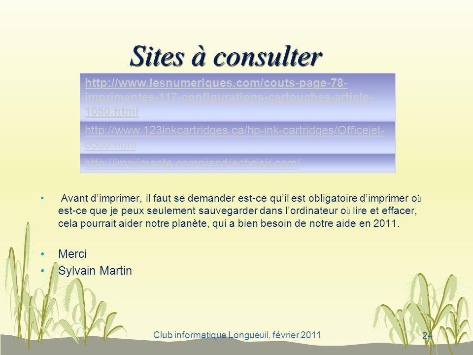 Club informatique Longueuil, février 2011 Sites à consulter Avant dimprimer, il faut se demander est-ce quil est obligatoire dimprimer o ù est-ce que