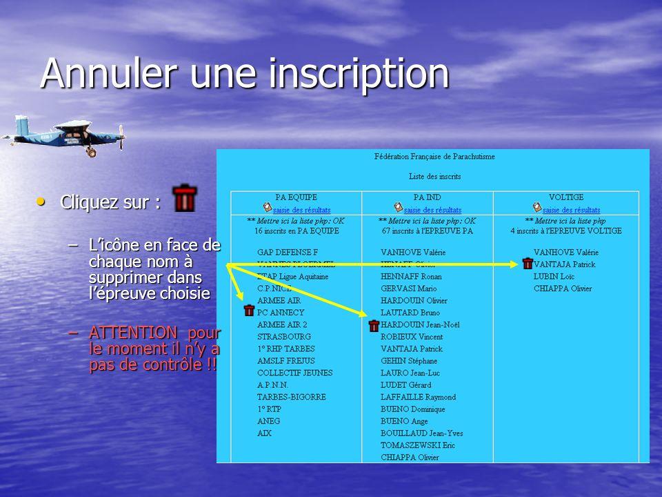 Annuler une inscription Cliquez sur : Cliquez sur : –Licône en face de chaque nom à supprimer dans lépreuve choisie –ATTENTION pour le moment il ny a pas de contrôle !!