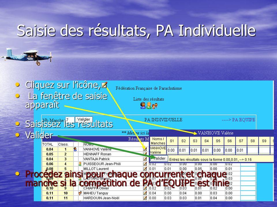 Saisie des résultats, PA Individuelle Cliquez sur licône, Cliquez sur licône, La fenêtre de saisie apparaît La fenêtre de saisie apparaît Saisissez les résultats Saisissez les résultats Valider Valider Procédez ainsi pour chaque concurrent et chaque manche si la compétition de PA dEQUIPE est finie Procédez ainsi pour chaque concurrent et chaque manche si la compétition de PA dEQUIPE est finie
