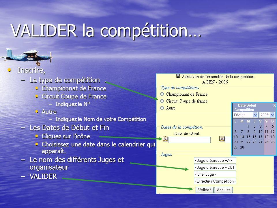 VALIDER la compétition… Inscrire, Inscrire, –Le type de compétition.