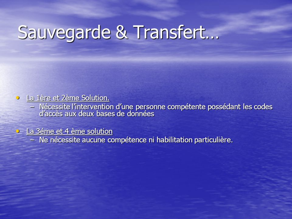 Sauvegarde & Transfert… La 1ère et 2ème Solution. La 1ère et 2ème Solution.