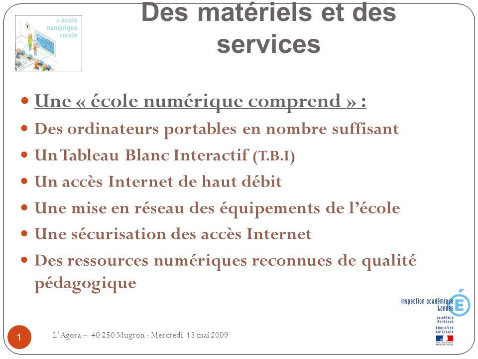 Des matériels et des services LAgora – 40 250 Mugron - Mercredi 13 mai 2009 1 Une « école numérique comprend » : Des ordinateurs portables en nombre s
