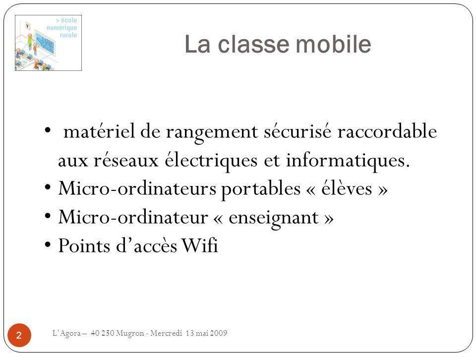 La classe mobile LAgora – 40 250 Mugron - Mercredi 13 mai 2009 2 matériel de rangement sécurisé raccordable aux réseaux électriques et informatiques.