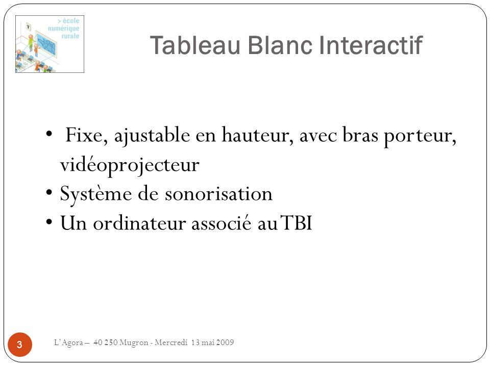 Tableau Blanc Interactif LAgora – 40 250 Mugron - Mercredi 13 mai 2009 3 Fixe, ajustable en hauteur, avec bras porteur, vidéoprojecteur Système de son