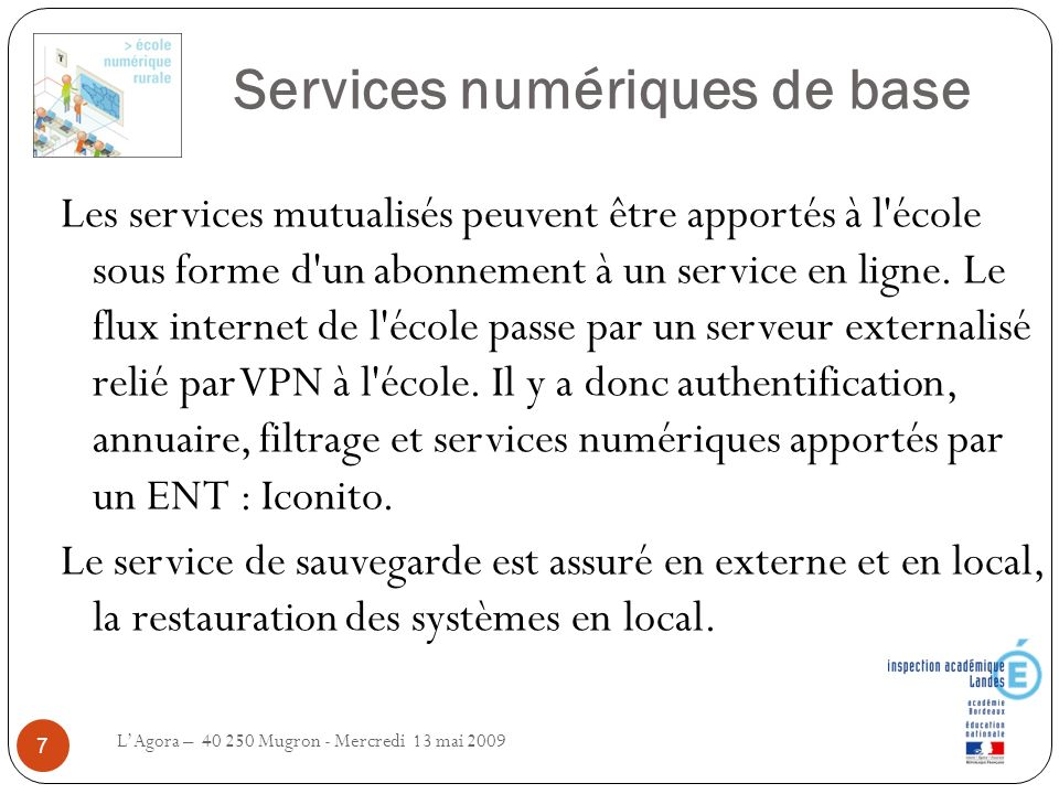 Services numériques de base LAgora – 40 250 Mugron - Mercredi 13 mai 2009 7 Les services mutualisés peuvent être apportés à l'école sous forme d'un ab