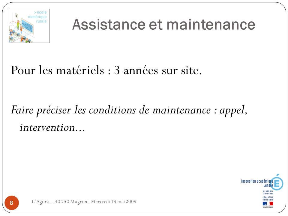 Assistance et maintenance LAgora – 40 250 Mugron - Mercredi 13 mai 2009 8 Pour les matériels : 3 années sur site. Faire préciser les conditions de mai