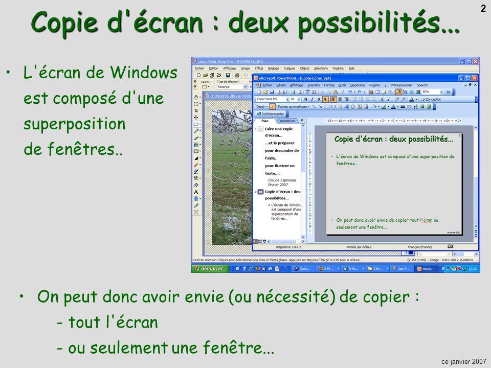 ce janvier 2007 2 Copie d'écran : deux possibilités... L'écran de Windows est composé d'une superposition de fenêtres.. On peut donc avoir envie (ou n