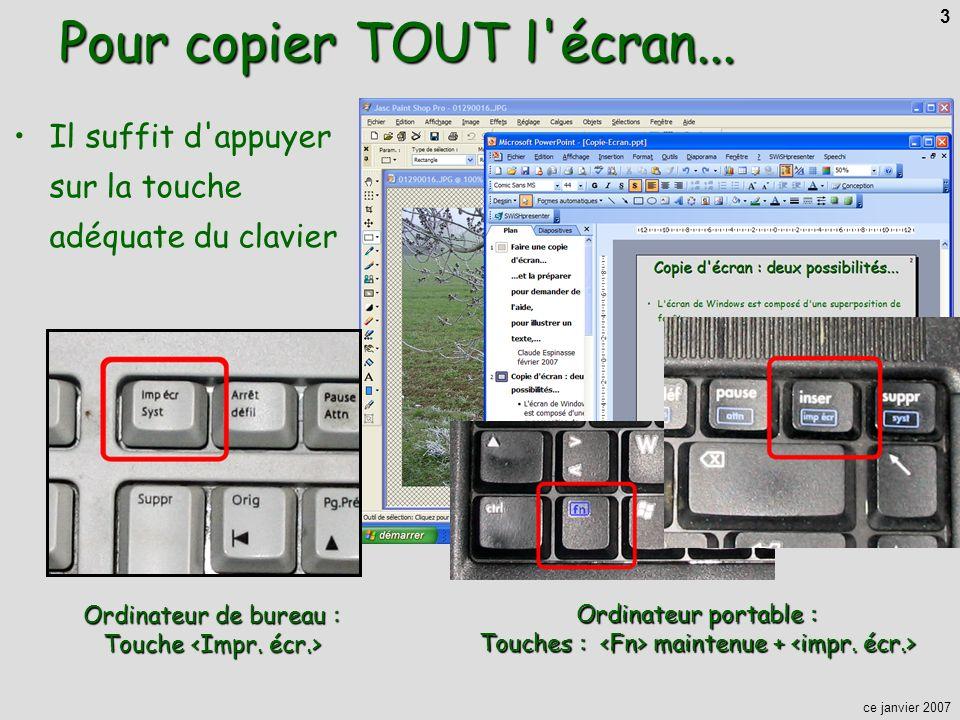 ce janvier 2007 3 Pour copier TOUT l'écran... Il suffit d'appuyer sur la touche adéquate du clavier Ordinateur de bureau : Touche Ordinateur de bureau