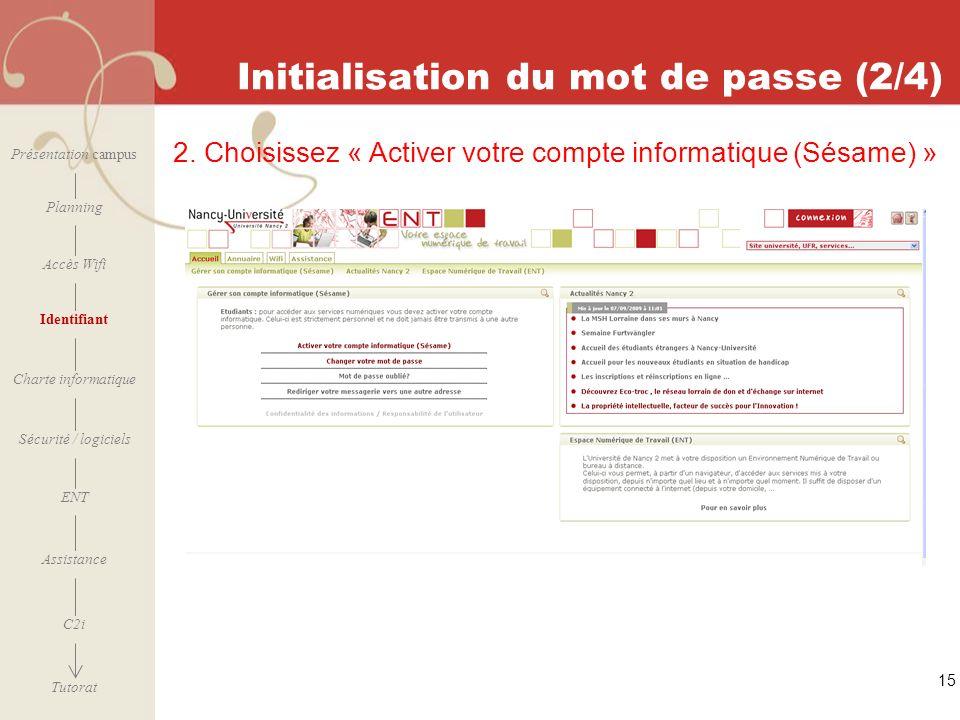 [ 2006 – 2007] Initialisation du mot de passe (2/4) 15 2. Choisissez « Activer votre compte informatique (Sésame) » Présentation campus Planning Accès