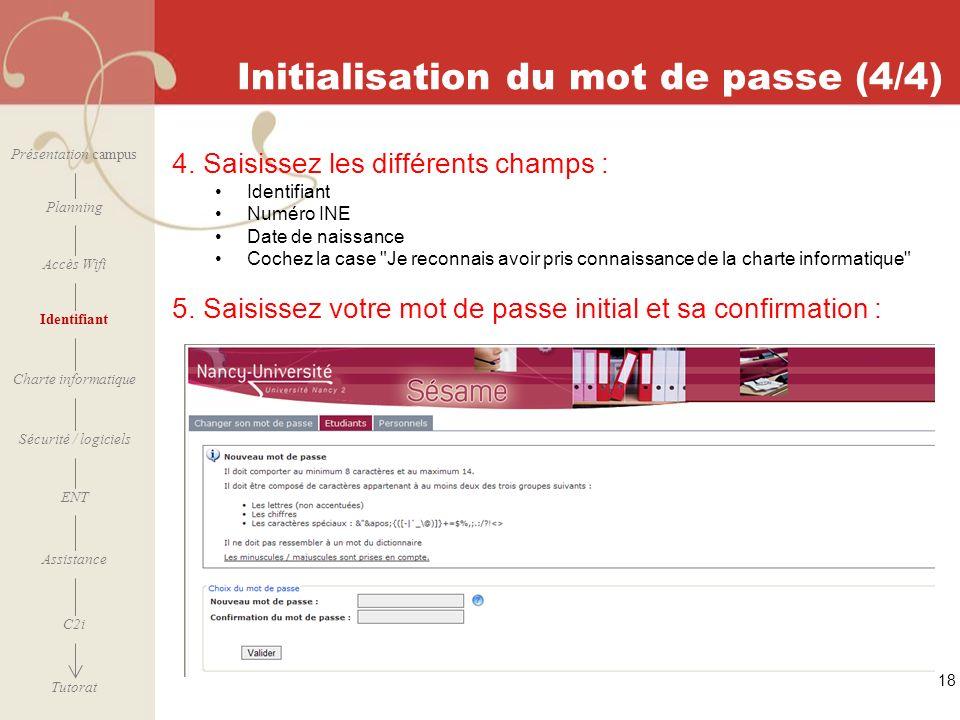 [ 2006 – 2007] Initialisation du mot de passe (4/4) 18 Présentation campus Planning Accès Wifi Identifiant Charte informatique ENT Assistance Sécurité
