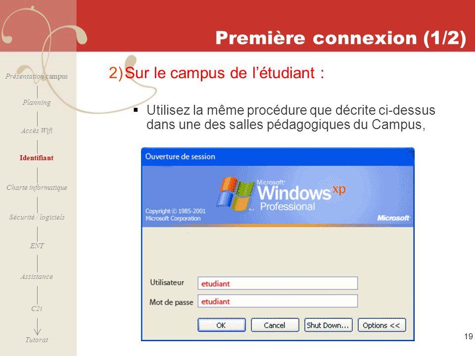 [ 2006 – 2007] 19 Première connexion (1/2) 2) Sur le campus de létudiant : Utilisez la même procédure que décrite ci-dessus dans une des salles pédago