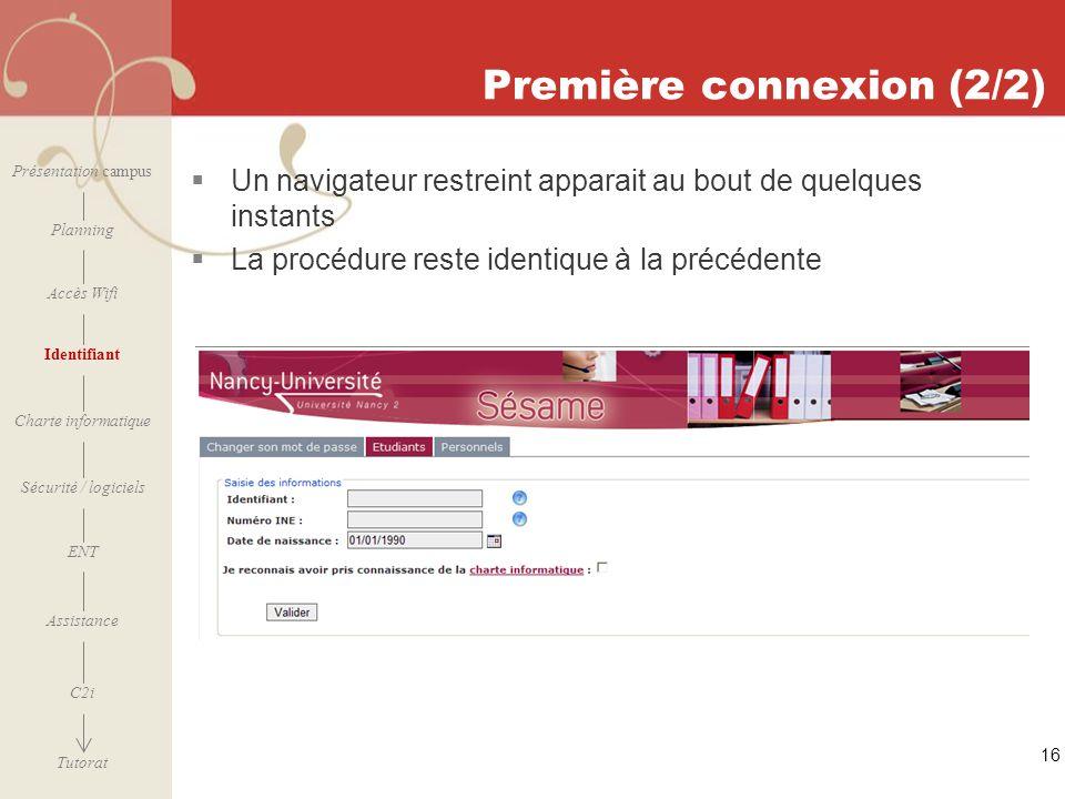 [ 2006 – 2007] Première connexion (2/2) 16 Présentation campus Planning Accès Wifi Identifiant Charte informatique ENT Assistance Sécurité / logiciels