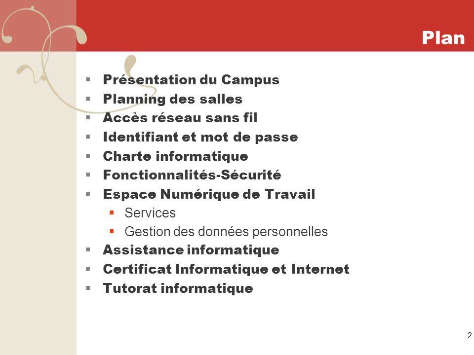 2 Plan Présentation du Campus Planning des salles Accès réseau sans fil Identifiant et mot de passe Charte informatique Fonctionnalités-Sécurité Espac