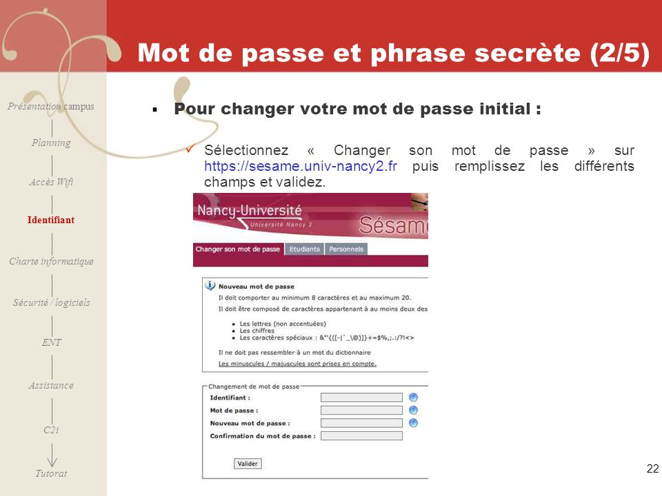 [ 2006 – 2007] 22 Mot de passe et phrase secrète (2/5) Présentation campus Planning Accès Wifi Identifiant Charte informatique ENT Assistance Sécurité