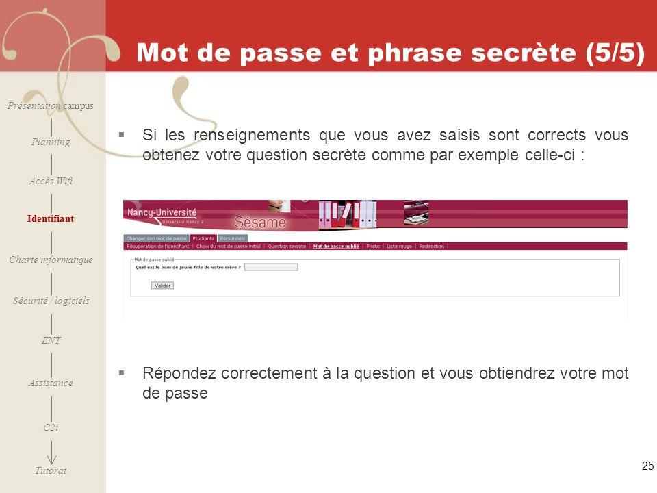 [ 2006 – 2007] 25 Mot de passe et phrase secrète (5/5) Si les renseignements que vous avez saisis sont corrects vous obtenez votre question secrète co