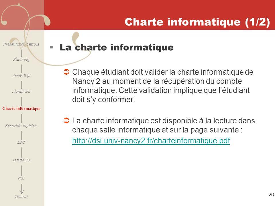 [ 2006 – 2007] 26 Charte informatique (1/2) La charte informatique Chaque étudiant doit valider la charte informatique de Nancy 2 au moment de la récu