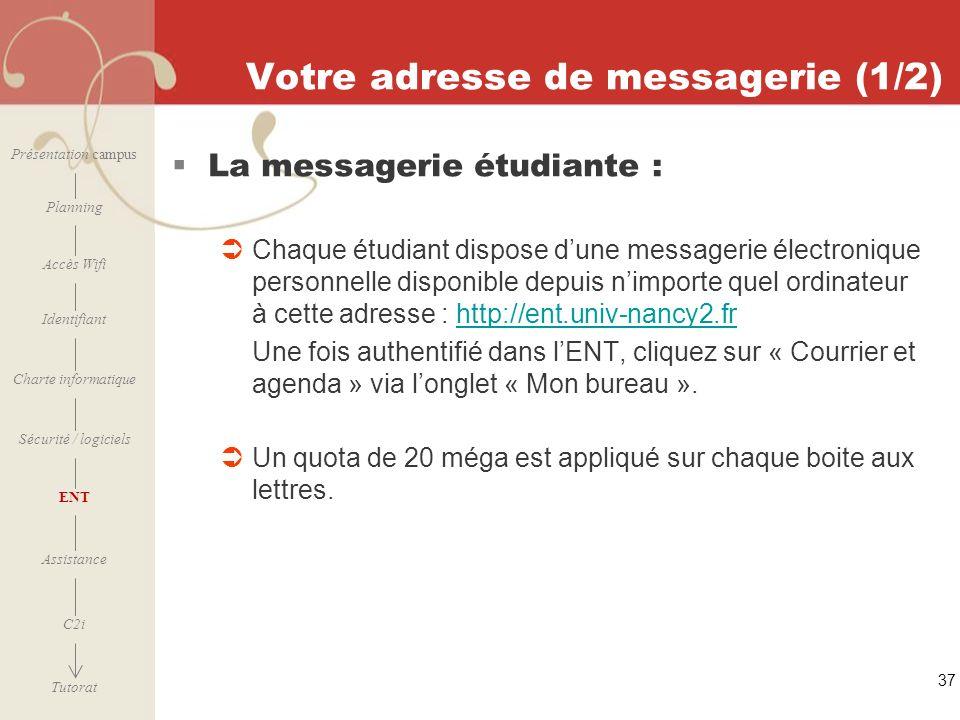 [ 2006 – 2007] 37 Votre adresse de messagerie (1/2) La messagerie étudiante : Chaque étudiant dispose dune messagerie électronique personnelle disponi