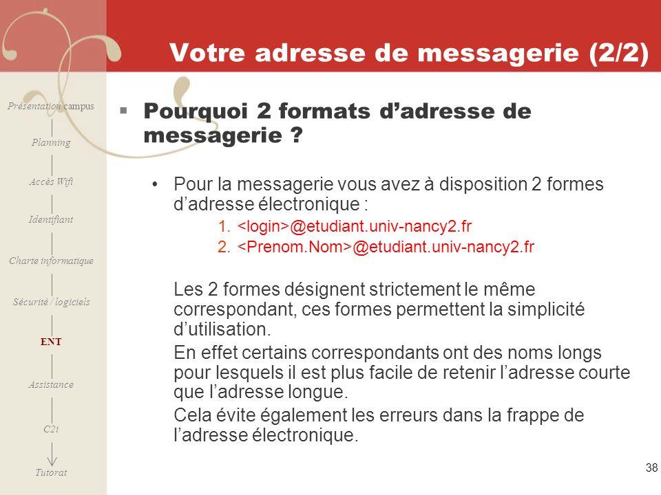 [ 2006 – 2007] 38 Votre adresse de messagerie (2/2) Pourquoi 2 formats dadresse de messagerie ? Pour la messagerie vous avez à disposition 2 formes da