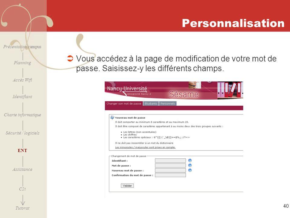 [ 2006 – 2007] 40 Personnalisation Vous accédez à la page de modification de votre mot de passe. Saisissez-y les différents champs. Présentation campu