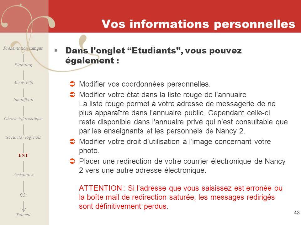 [ 2006 – 2007] 43 Vos informations personnelles Dans longlet Etudiants, vous pouvez également : Modifier vos coordonnées personnelles. Modifier votre