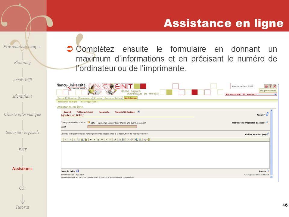 [ 2006 – 2007] 46 Assistance en ligne Complétez ensuite le formulaire en donnant un maximum dinformations et en précisant le numéro de lordinateur ou
